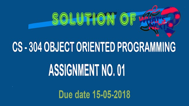 Solution of CS 304 Assignment No 01 Object Oriented Programming