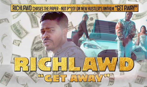 "RICHLAWD CHASES THE PAPER - NOT P*SSY ON NEW HUSTLER'S ANTHEM ""GET AWAY"""