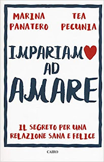 Impariamo ad amare Il segreto per una relazione sana e felice di Marina Panatero e Tea Pecunia