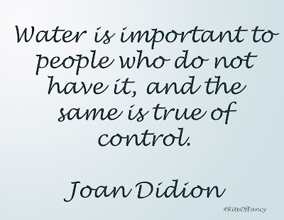 """""""Water is important to people who do not have it, and the same is true of control"""""""