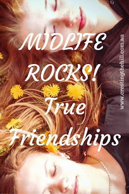 MIDLIFE ROCKS! ~ finding those meaningful friendships that you treasure