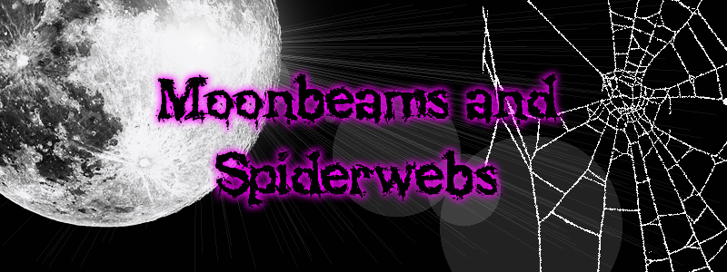 Moonbeams & Spiderwebs