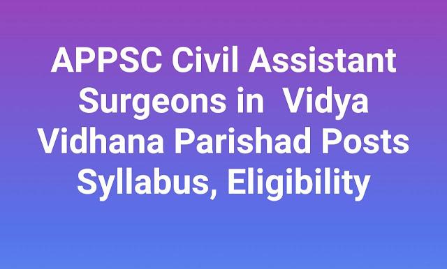 APPSC Civil Assistant Surgeons in  Vidya Vidhana Parishad Posts Syllabus, Eligibility