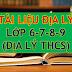 TỔNG HỢP TÀI LIỆU GIẢNG DẠY, HỌC TẬP MÔN ĐỊA LÝ 6-7-8-9 (ĐỊA LÝ THCS)