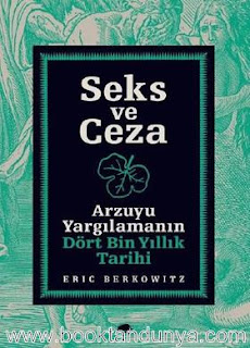 Eric Berkowitz - Seks ve Ceza - Arzuyu Yargilamanin Dört Bin Yillik Tarihi