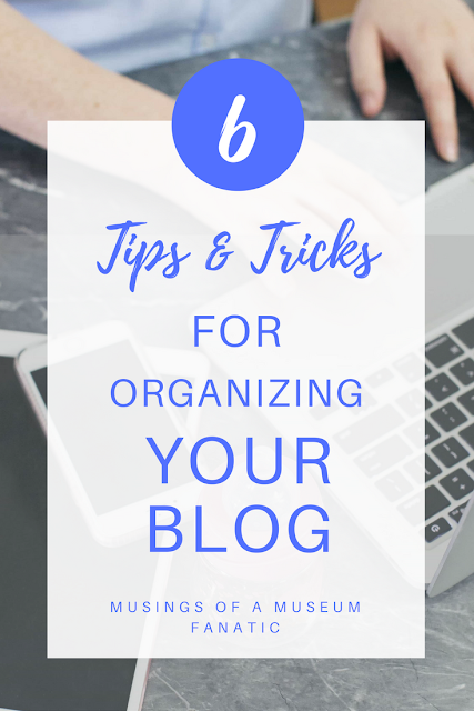 Blog need some more organization? Check out these 6 tips that I use to keep mine more #organized. from Musings of a Museum Fanatic