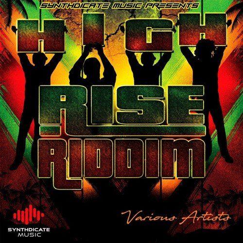 HIGH RISE RIDDIM (REGGAE) - 2018 - SYNTHDICATE MUSIC ~ Reggae