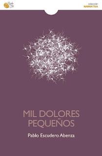 """""""Mil dolores pequeños"""" de Pablo Escudero Abenza"""