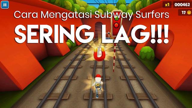 Cara ini bisa kamu lakukan jika mengalami LAG pada game Subway Surfers.