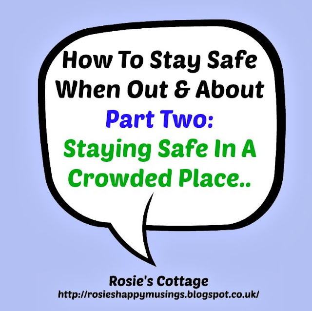 How to stay safe when out & about: part two: staying safe in a crowded place