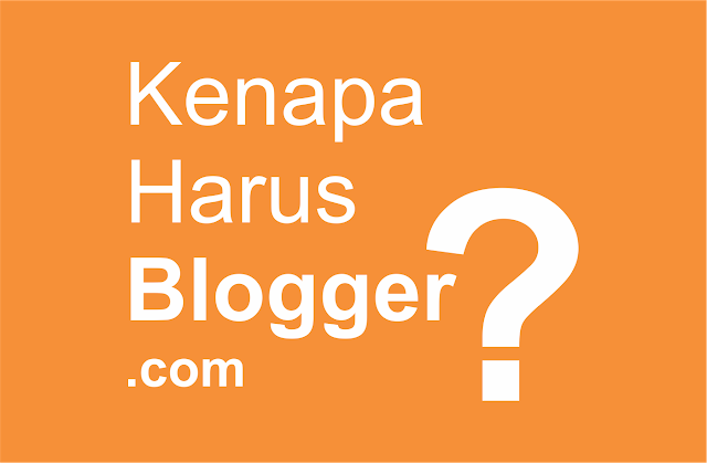 Alasan Mengapa Saya Memilih Ngeblog dengan Blogger.com