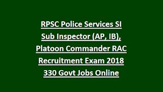 RPSC Police Services SI Sub Inspector (AP, IB), Platoon Commander RAC Recruitment Exam 2018 330 Govt Jobs Online