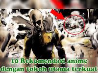 10 Rekomendasi anime dengan tokoh utama terkuat