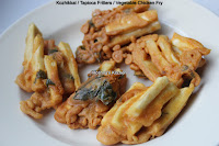 Kozhikkal / Tapioca Fritters / Vegetable Chicken Fry