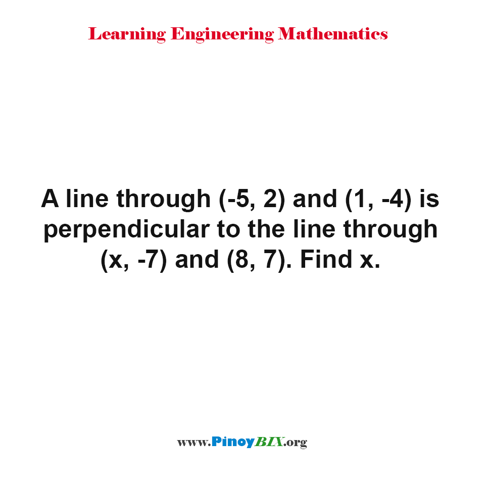 A line through (-5, 2) and (1, -4) is perpendicular to the line through (x, -7) and (8, 7). Find x.