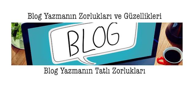 Blog Yazmanın Zorlukları ve Güzellikleri