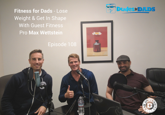 Max is Fitness Guest on Dude-to-Dads Podcast...'Fitness Tips for Dads!'