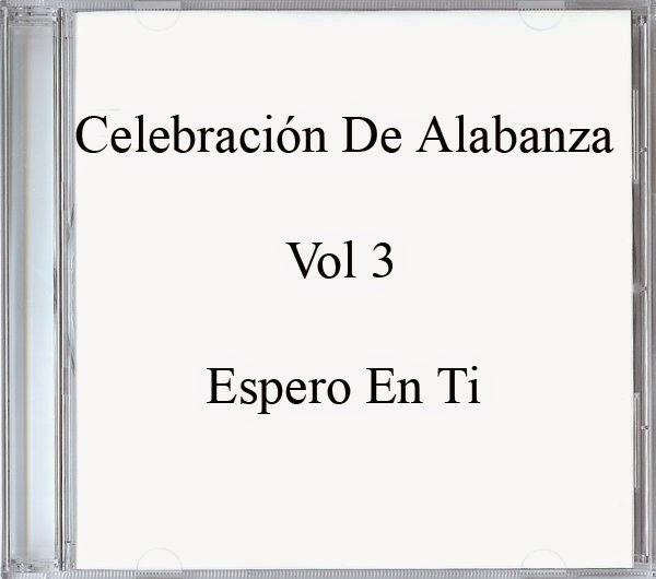 Celebración De Alabanza-Vol 3-Espero En Ti-