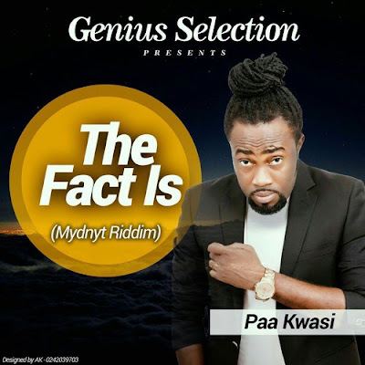 Paa Kwasi (Dobble) – De Fact Is (Mydnyt Riddim)