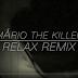 Mario The Killer - Relax REMIX Video Oficial (Prod por ETK)  [Assista Agora]