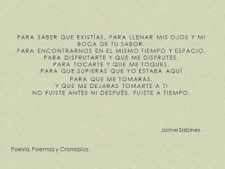 """""""No fuiste antes ni después. Fuiste a tiempo."""" Jaime Sabines"""