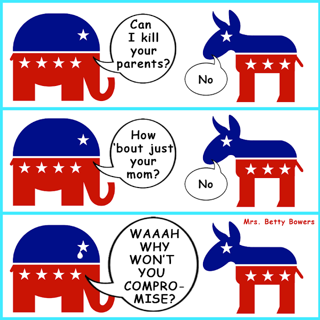 Republican Elephant to Democratic Donkey:  Can I kill your parents?  Donkey:  No.  Elephant:  How 'bout just your Mom?  Donkey:  No.  Elephant:  WAAH! Why won't you compromise?