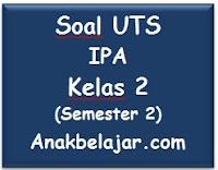 Soal UTS IPA kelas 2 semester 2 tahun 2016
