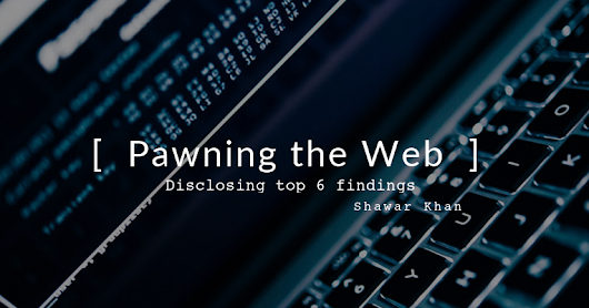 Pawning the Web - Disclosing top 6 findings