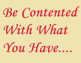 Be contented with what you have