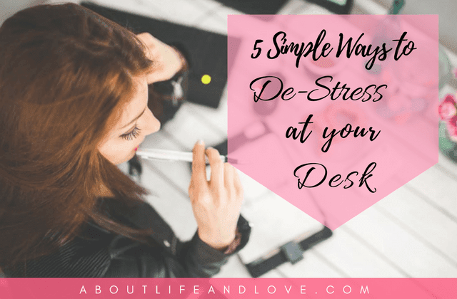 5 Simple Ways to De-Stress At Your Desk