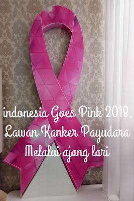Indonesia Goes Pink 2018, Gerakan Lawan Kanker Payudara Melalui Ajang Lari
