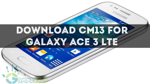 Rom] Download CM13 for Galaxy Ace 3 LTE Marshmallow 6 0 [GT