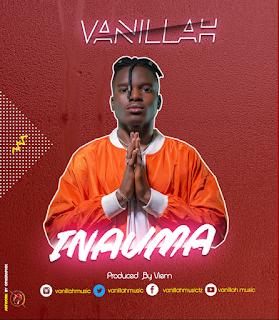 AUDIO - Vanillah Music - Inauma Mp3 Download