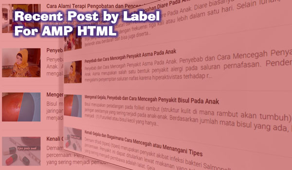 Solusi Membuat Recent Post by Label On Static Page For Blogger AMP HTML
