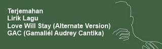 Terjemahan Lirik Lagu Love Will Stay (Alternate Version) - GAC (Gamaliél Audrey Cantika)
