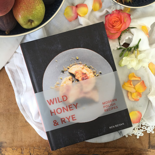 Wild Honey & Rye - Modern Polish Recipes by Ren Behan