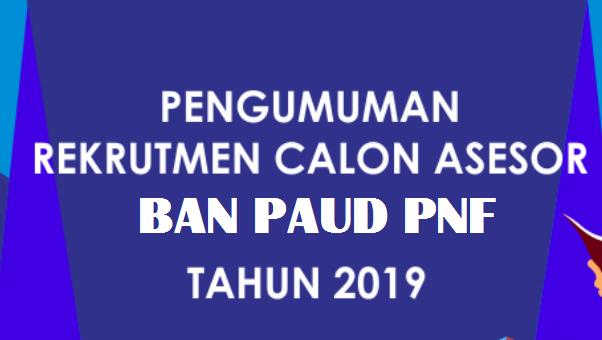 Calon Asesor Badan Akreditasi Nasional  Rekrutmen Calon Asesor BAN Paud dan PNF Tahun 2019 Terbaru