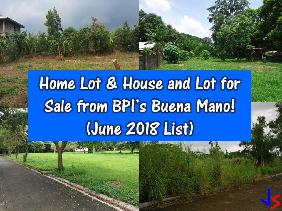 Looking for a real estate properties to purchase or for your investment? The following are properties for sale from BPI's Buena Mano this June 2018. Many of these are bankruptcy house. All properties are below P1 million. You can find foreclosure homes on the list as well as affordable living homes for your family.  If you are interested, feel free to contact them with the following information;   Property Sales and Leases Ground Floor, BPI Buendia Center 360 Sen Gil Puyat Avenue Makati City, Philippines 1209  Customer Hotline: +63 (2) 580-3158 Faxline: +63 (2) 580-3126 Email: BUENAMANO@bpi.com.ph Website: www.buenamano.ph  Note: Jbsolis.com is not affiliated with Buena Mano and this post is not a sponsored. All information below is for general purpose only. If you are interested in any of these properties, contact directly with the bank's branches in your area or in contact info listed in this post. Any transaction you entered towards the bank or any of its broker is at your own risk and account.