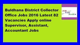 Buldhana District Collector Office Jobs 2016 Latest 82 Vacancies Apply online Supervisor, Assistant, Accountant Jobs