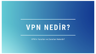 VPN Nedir? VPN'in Yararları ve Zararları Nelerdir?