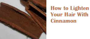How to Lighten Your Hair With Cinnamon