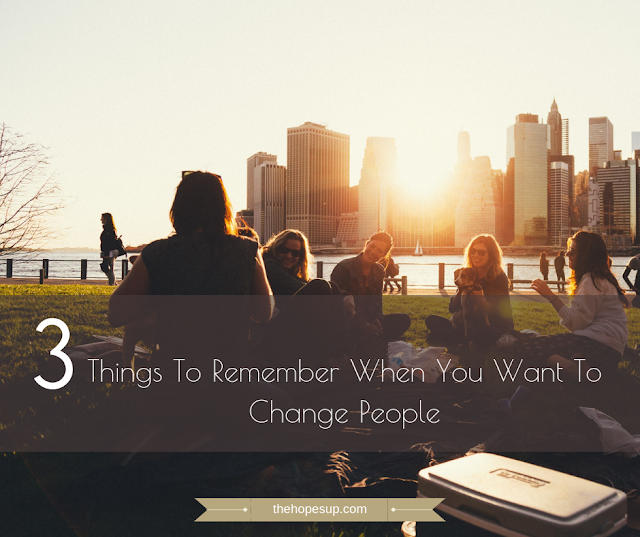 3 Things To Remember When You Want To Change People