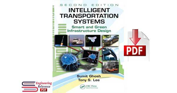 Intelligent Transportation Systems Smart and Green Infrastructure Design Second Edition by Sumit Ghosh and Tony S. Lee.
