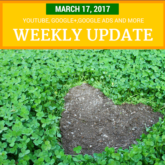 Weekly Update - March 17, 2018: YouTube, Google+, AdSense
