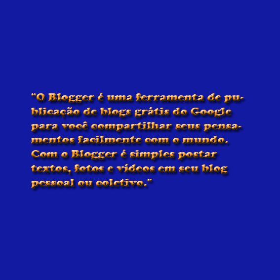 ► você sabe o que é blogger?