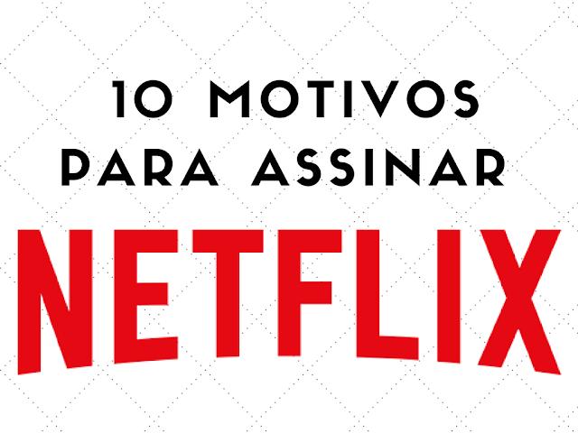 10 motivos para assinar Netflix