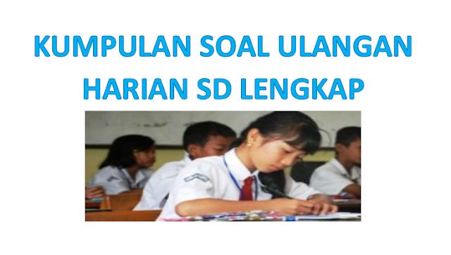 Download Kumpulan Soal Ulangan Harian Sekolah Dasar Lengkap