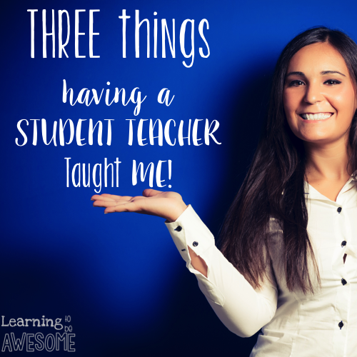 Three things having a student teacher taught me...