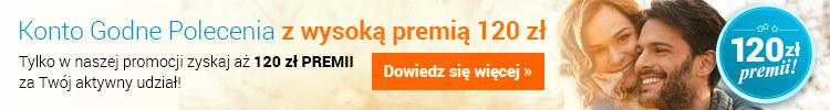 120zł premii + konkurs do Konta Godnego Polecenia
