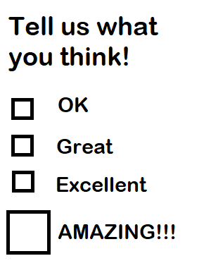 BAD SURVEY: Tell us what you think... OK, GREAT, EXCELLENT, AMAZING!!!!